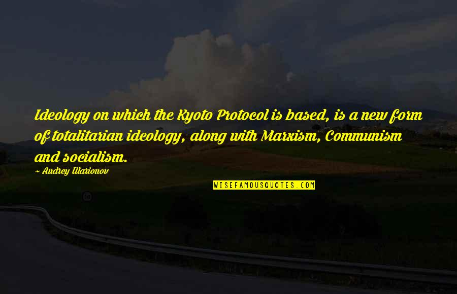 Ideology Quotes By Andrey Illarionov: Ideology on which the Kyoto Protocol is based,