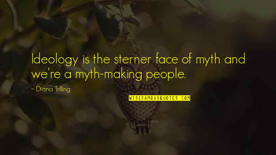 Ideology Quotes By Diana Trilling: Ideology is the sterner face of myth and