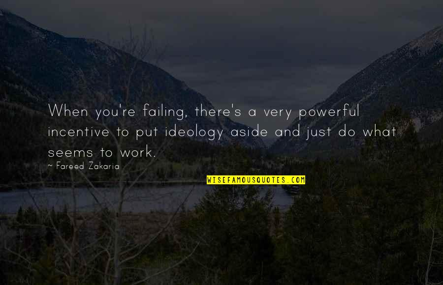 Ideology Quotes By Fareed Zakaria: When you're failing, there's a very powerful incentive