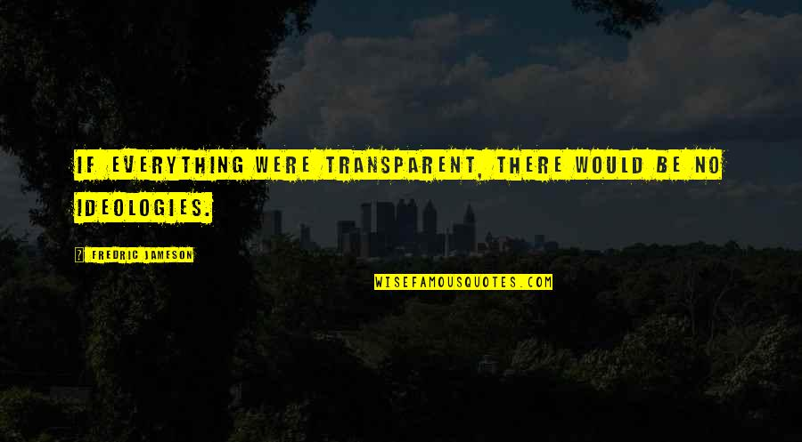 Ideology Quotes By Fredric Jameson: If everything were transparent, there would be no