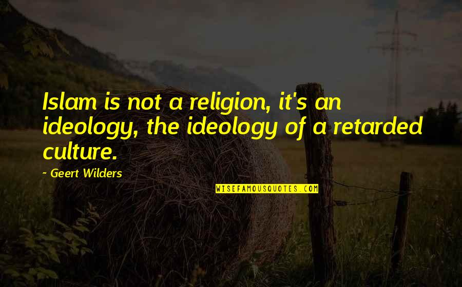 Ideology Quotes By Geert Wilders: Islam is not a religion, it's an ideology,