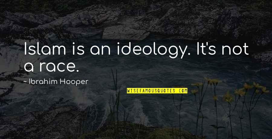 Ideology Quotes By Ibrahim Hooper: Islam is an ideology. It's not a race.