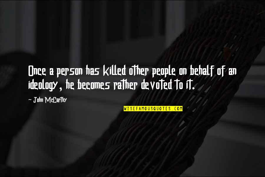 Ideology Quotes By John McCarthy: Once a person has killed other people on