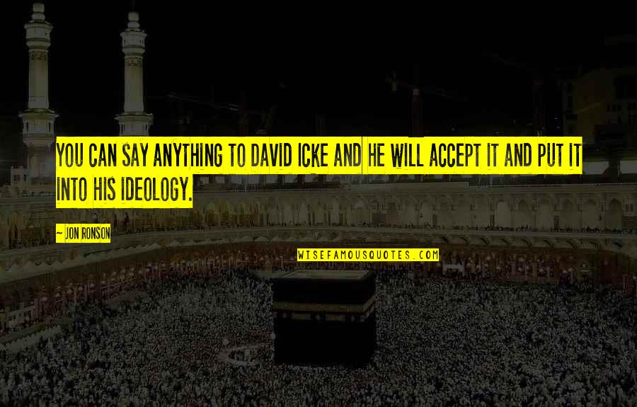 Ideology Quotes By Jon Ronson: You can say anything to David Icke and