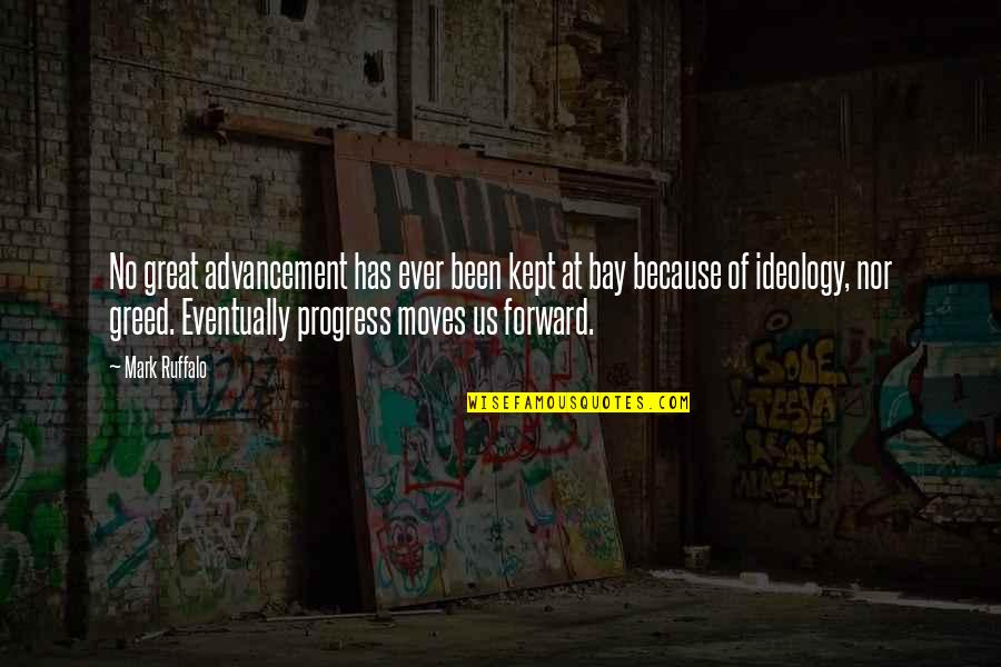 Ideology Quotes By Mark Ruffalo: No great advancement has ever been kept at