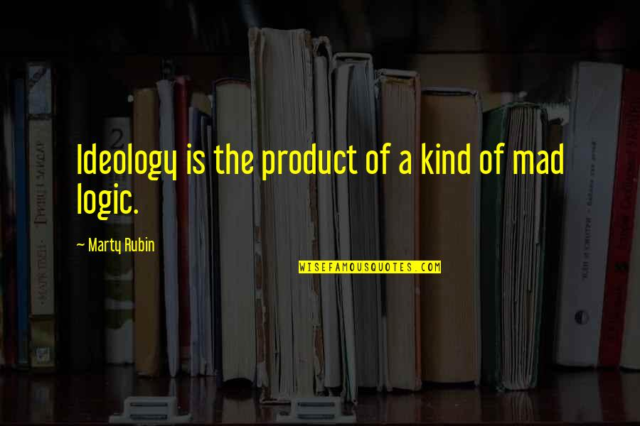 Ideology Quotes By Marty Rubin: Ideology is the product of a kind of