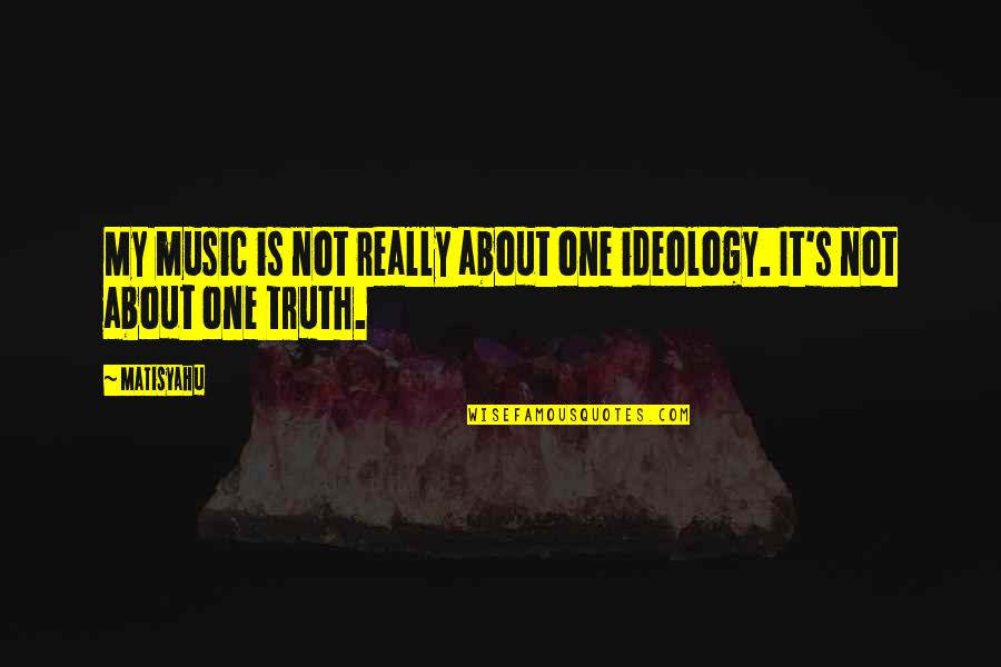 Ideology Quotes By Matisyahu: My music is not really about one ideology.