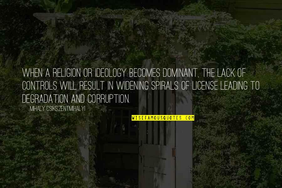 Ideology Quotes By Mihaly Csikszentmihalyi: When a religion or ideology becomes dominant, the