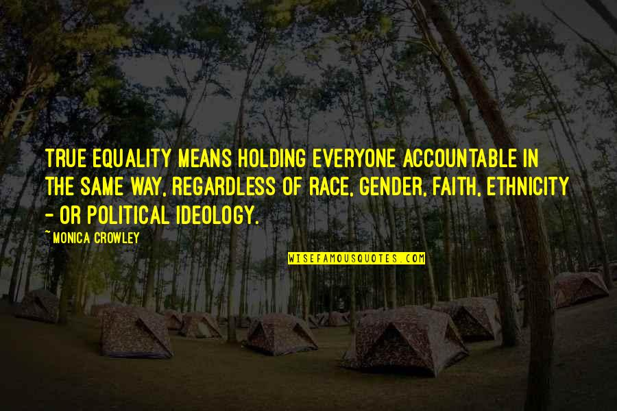 Ideology Quotes By Monica Crowley: True equality means holding everyone accountable in the