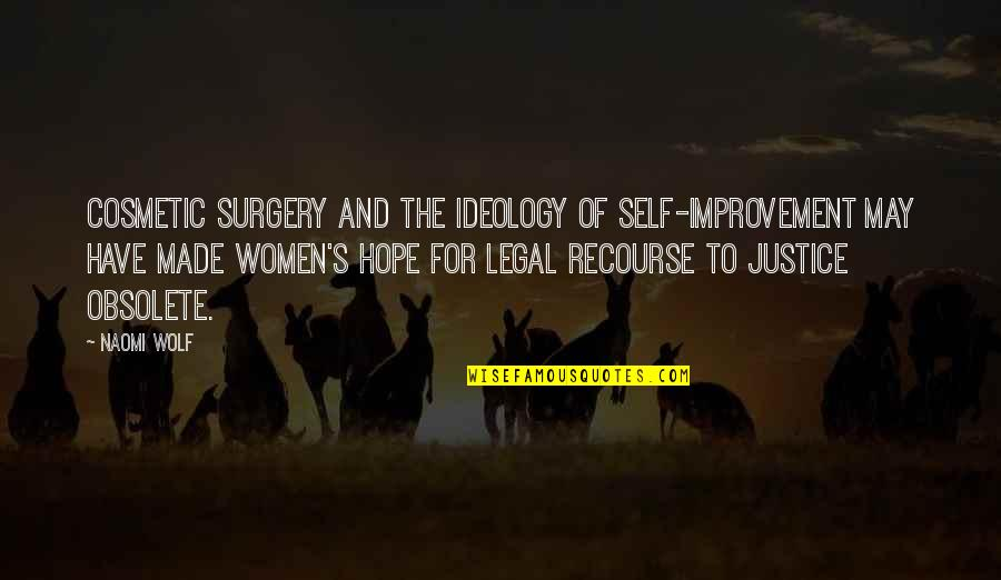Ideology Quotes By Naomi Wolf: Cosmetic surgery and the ideology of self-improvement may