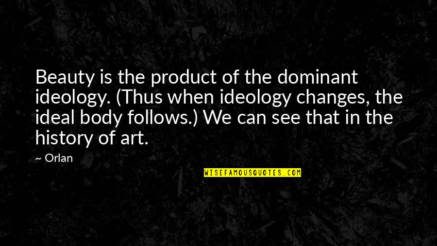 Ideology Quotes By Orlan: Beauty is the product of the dominant ideology.