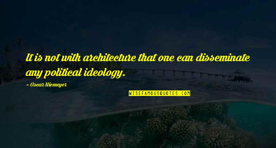Ideology Quotes By Oscar Niemeyer: It is not with architecture that one can