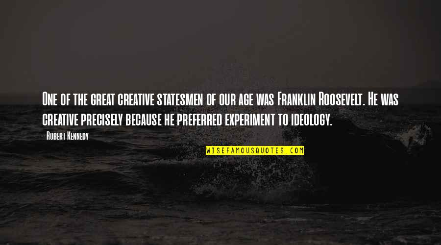Ideology Quotes By Robert Kennedy: One of the great creative statesmen of our