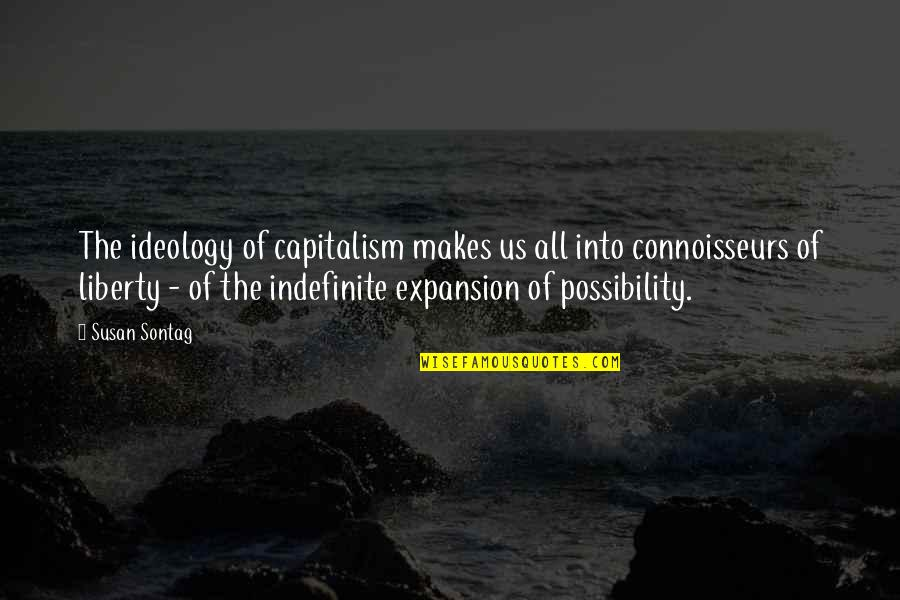 Ideology Quotes By Susan Sontag: The ideology of capitalism makes us all into