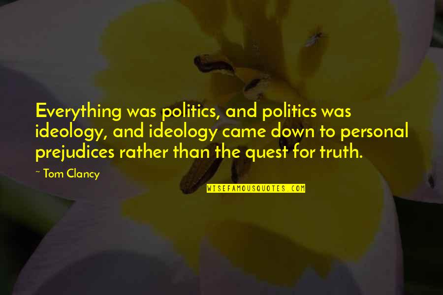 Ideology Quotes By Tom Clancy: Everything was politics, and politics was ideology, and