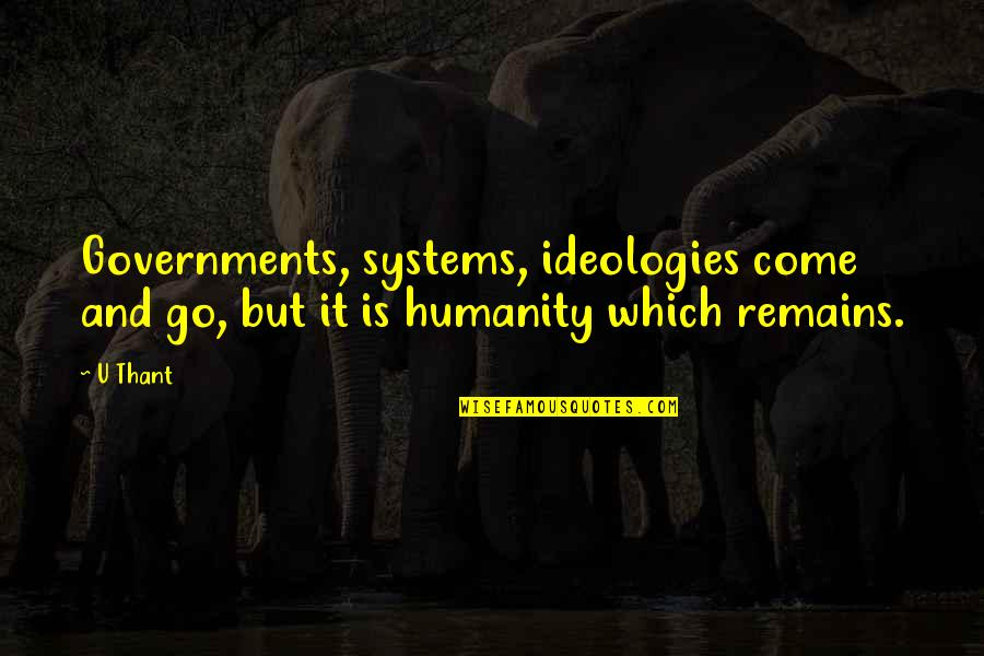 Ideology Quotes By U Thant: Governments, systems, ideologies come and go, but it