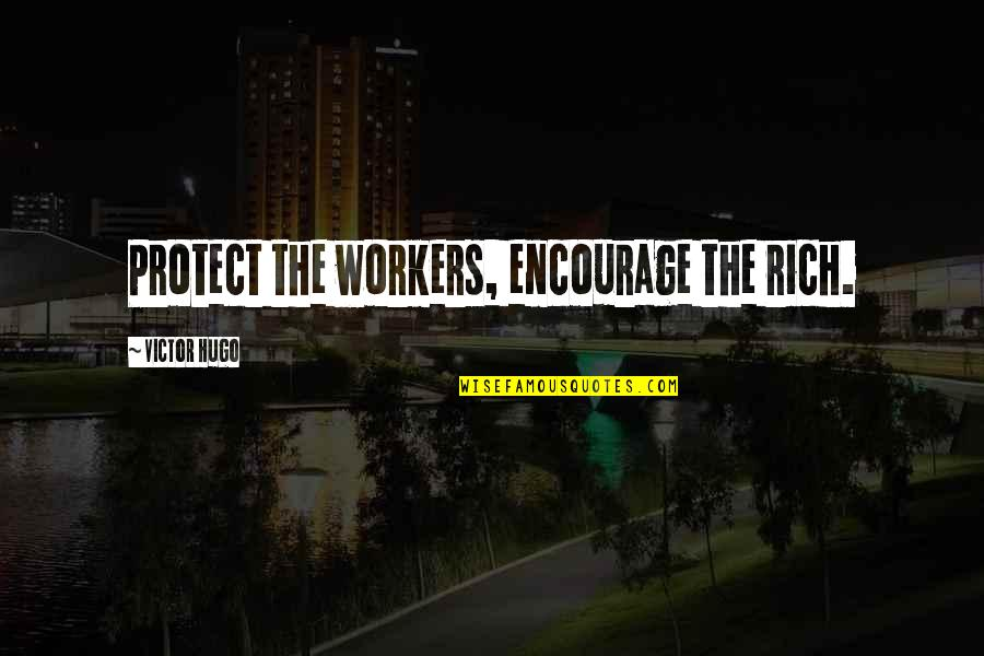 Ideology Quotes By Victor Hugo: Protect the workers, encourage the rich.