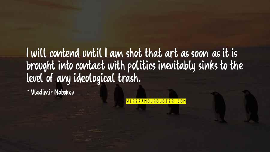 Ideology Quotes By Vladimir Nabokov: I will contend until I am shot that
