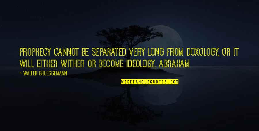 Ideology Quotes By Walter Brueggemann: Prophecy cannot be separated very long from doxology,