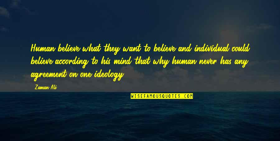 Ideology Quotes By Zaman Ali: Human believe what they want to believe and
