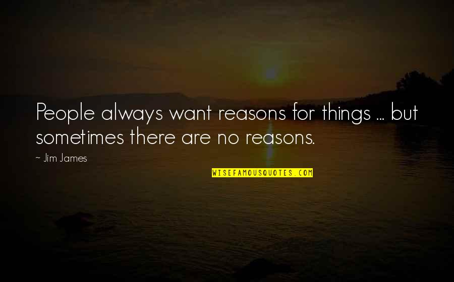 Idi Amin Uganda Quotes By Jim James: People always want reasons for things ... but