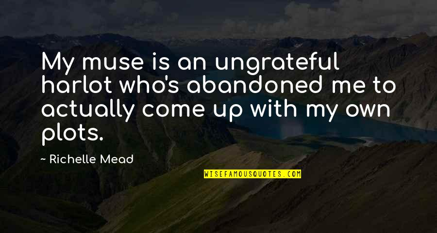 Idi Amin Uganda Quotes By Richelle Mead: My muse is an ungrateful harlot who's abandoned