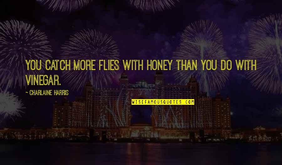 Idiom Quotes By Charlaine Harris: You catch more flies with honey than you