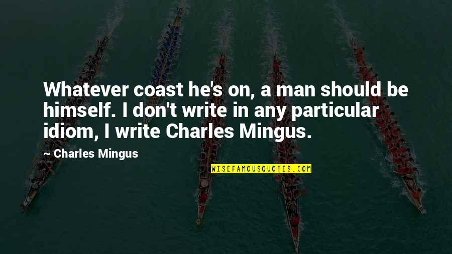 Idiom Quotes By Charles Mingus: Whatever coast he's on, a man should be