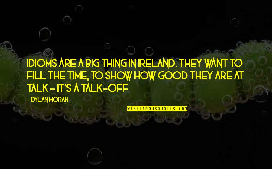 Idiom Quotes By Dylan Moran: Idioms are a big thing in Ireland. They