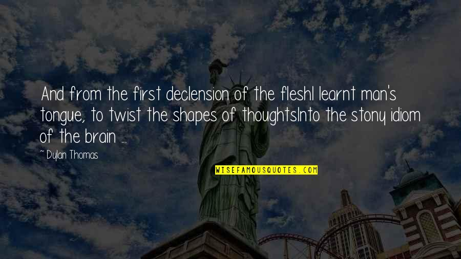 Idiom Quotes By Dylan Thomas: And from the first declension of the fleshI
