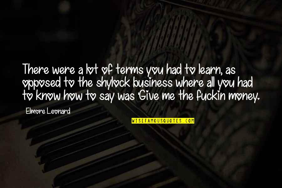 Idiom Quotes By Elmore Leonard: There were a lot of terms you had