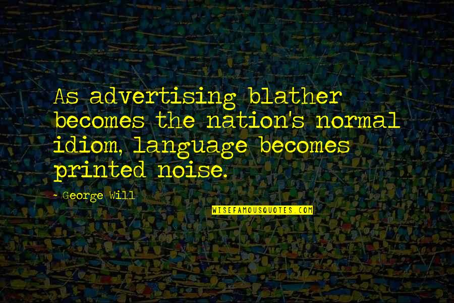 Idiom Quotes By George Will: As advertising blather becomes the nation's normal idiom,