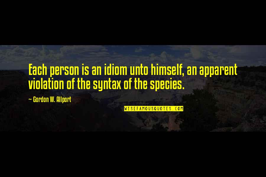 Idiom Quotes By Gordon W. Allport: Each person is an idiom unto himself, an
