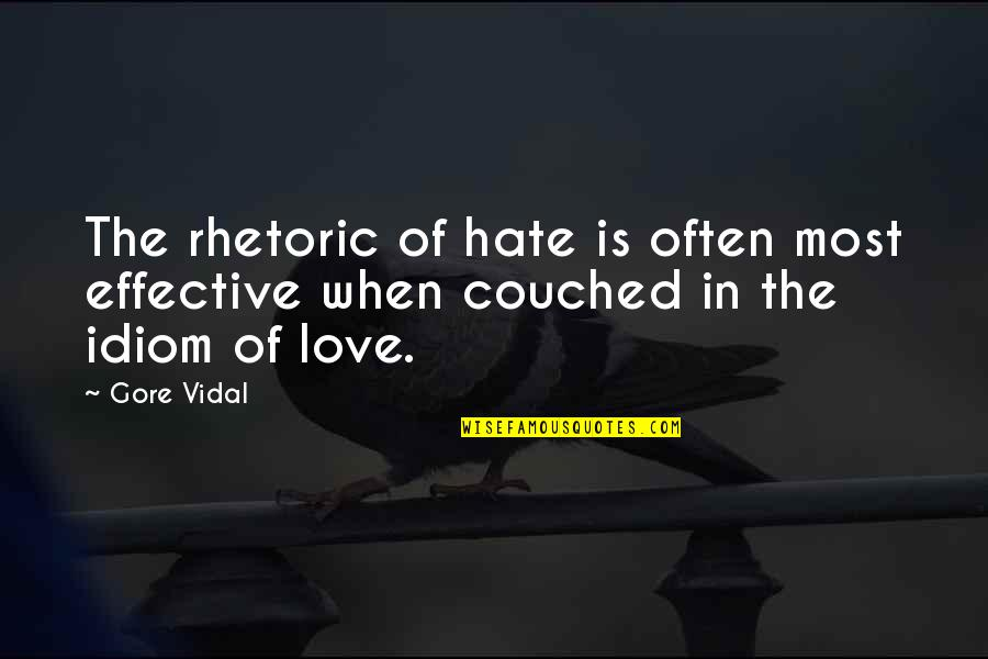 Idiom Quotes By Gore Vidal: The rhetoric of hate is often most effective