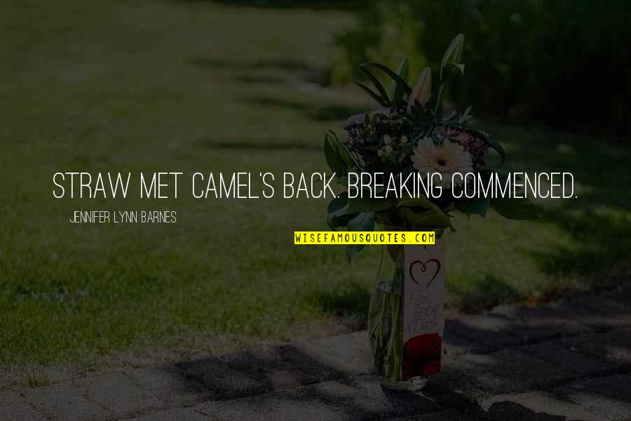 Idiom Quotes By Jennifer Lynn Barnes: Straw met camel's back. Breaking commenced.