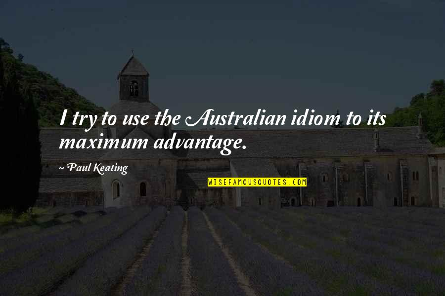 Idiom Quotes By Paul Keating: I try to use the Australian idiom to