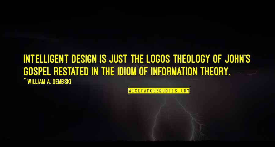 Idiom Quotes By William A. Dembski: Intelligent design is just the Logos theology of