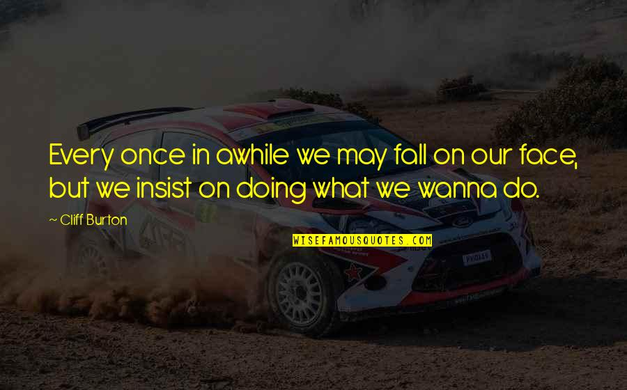 Idioma Quotes By Cliff Burton: Every once in awhile we may fall on