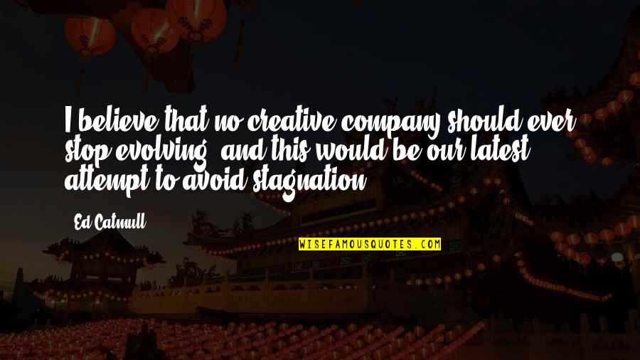Idioma Quotes By Ed Catmull: I believe that no creative company should ever