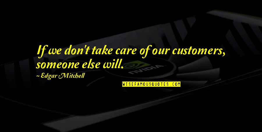 Idioma Quotes By Edgar Mitchell: If we don't take care of our customers,