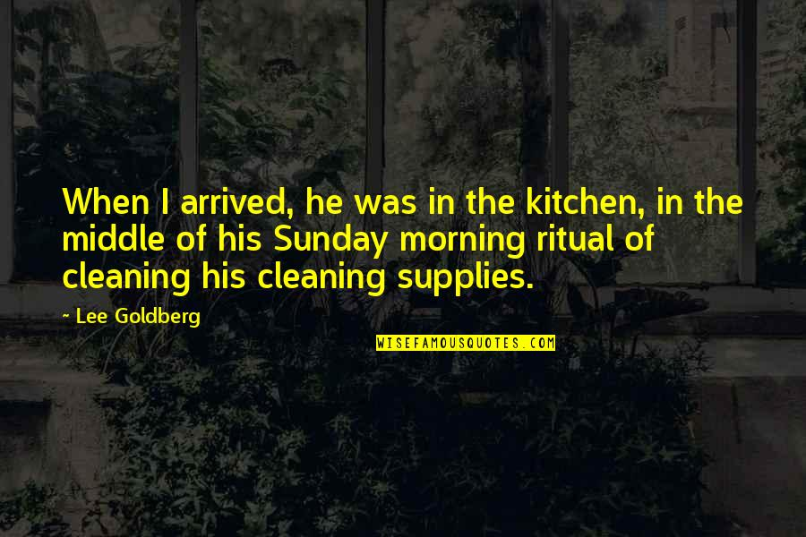 Idioma Quotes By Lee Goldberg: When I arrived, he was in the kitchen,