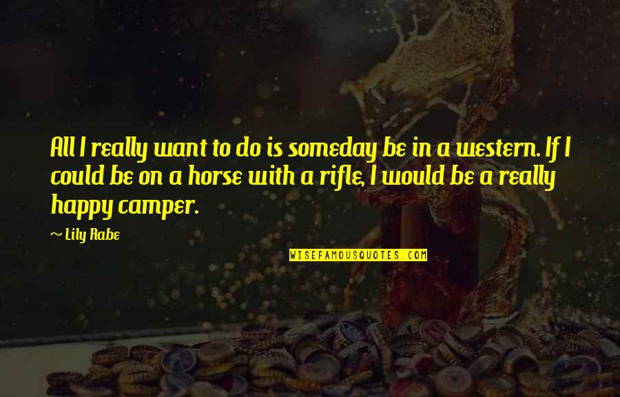 Idioma Quotes By Lily Rabe: All I really want to do is someday