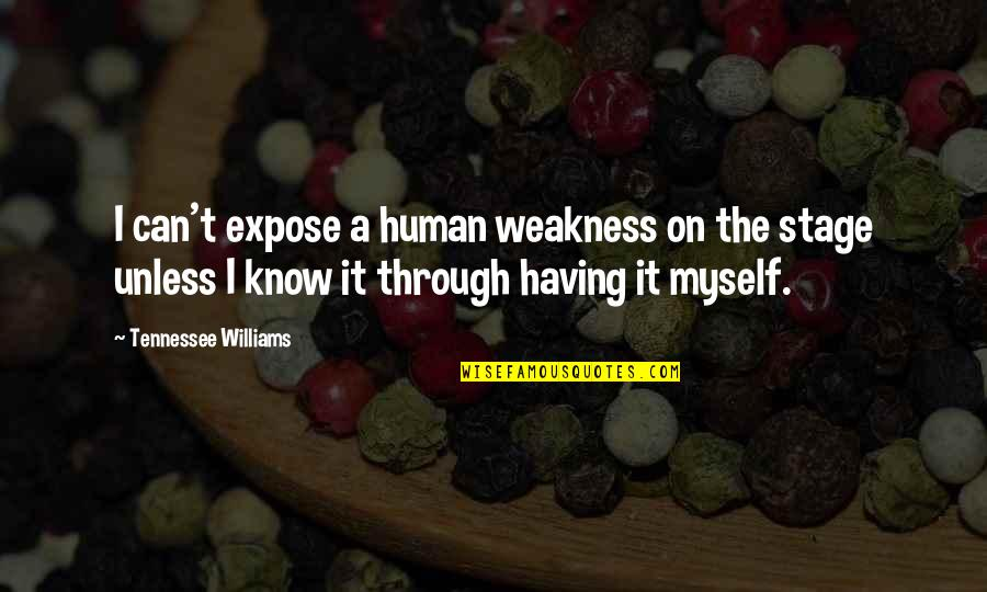 Idioma Quotes By Tennessee Williams: I can't expose a human weakness on the