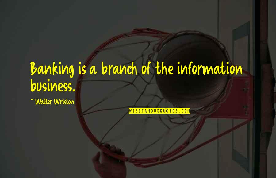 Idioma Quotes By Walter Wriston: Banking is a branch of the information business.