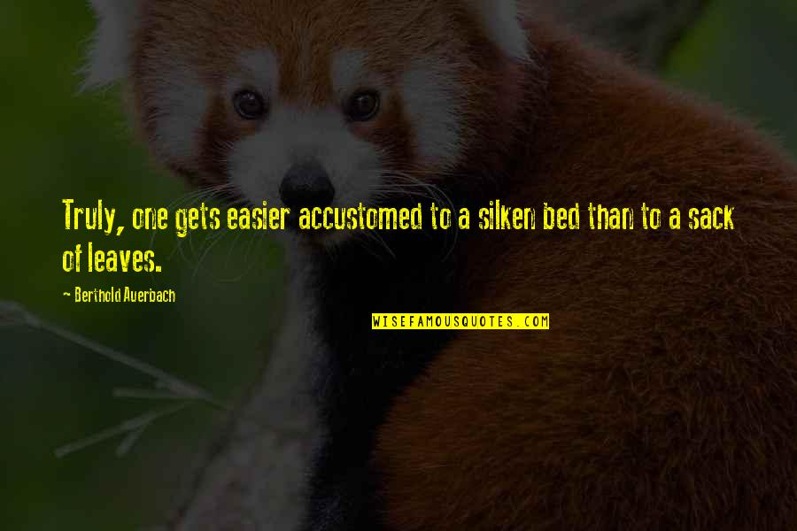Idiot Abroad Brazil Quotes By Berthold Auerbach: Truly, one gets easier accustomed to a silken