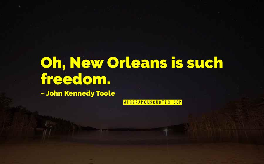 Idiot Abroad Brazil Quotes By John Kennedy Toole: Oh, New Orleans is such freedom.