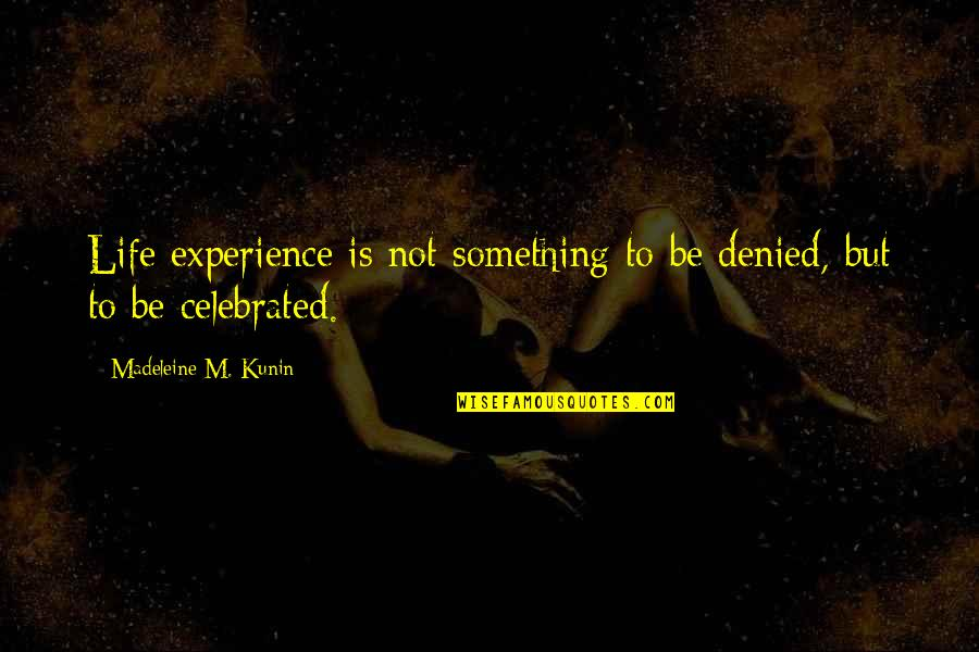 Idiot Abroad Brazil Quotes By Madeleine M. Kunin: Life experience is not something to be denied,