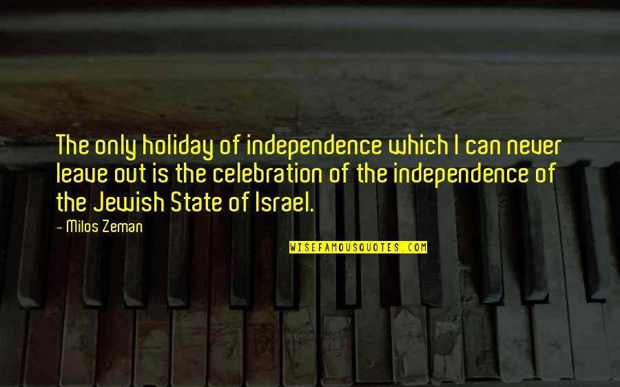 Idiot Abroad Brazil Quotes By Milos Zeman: The only holiday of independence which I can