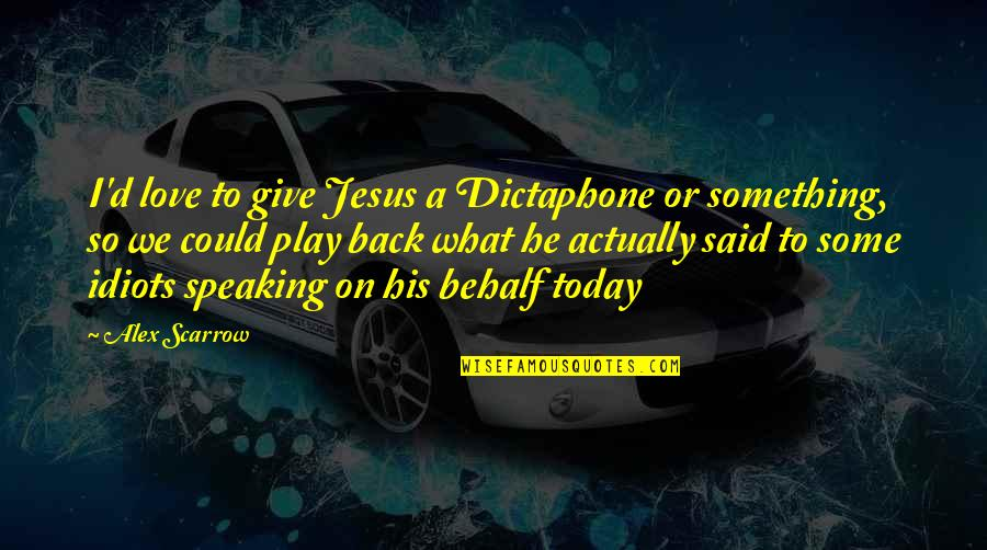 Idiots In Love Quotes By Alex Scarrow: I'd love to give Jesus a Dictaphone or