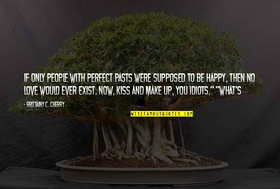 Idiots In Love Quotes By Brittainy C. Cherry: If only people with perfect pasts were supposed